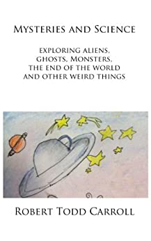 Mysteries and Science: Exploring Aliens, Ghosts, Monsters, the end of the world and other weird things (English Edition) di [Carroll, Robert]