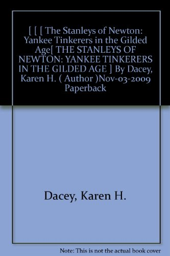 [ [ [ The Stanleys of Newton: Yankee Tinkerers in the Gilded Age[ THE STANLEYS OF NEWTON: YANKEE TINKERERS IN THE GILDED AGE ] By Dacey, Karen H. ( Author )Nov-03-2009 Paperback
