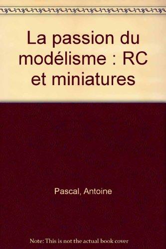 La passion du modélisme : RC et miniatures par Antoine Pascal, Collectif