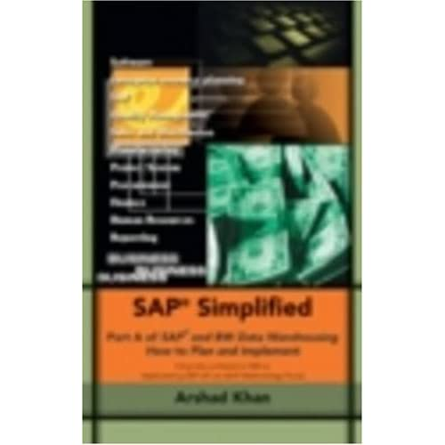 SAP Simplified: Part A of SAP and BW Data Warehousing How to Plan and Implement by Arshad Khan (2006-04-01)
