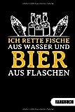 Ich rette Fische aus Wasser und Bier aus Flaschen. Fangbuch: Fangbuch für Angler und Tagebuch zum...