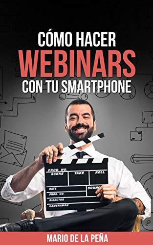 Cómo Hacer Webinars Con Tu Smartphone: Crea eventos de capacitación con tu smartphone por Mario De La Peña