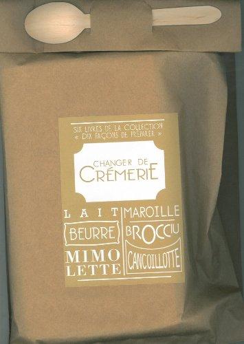 Changer de crémerie : Poche gourmande contenant six livres : Le lait ; Le beurre ; La mimolette ; Le maroilles ; Le brocciu ; La cancoillotte
