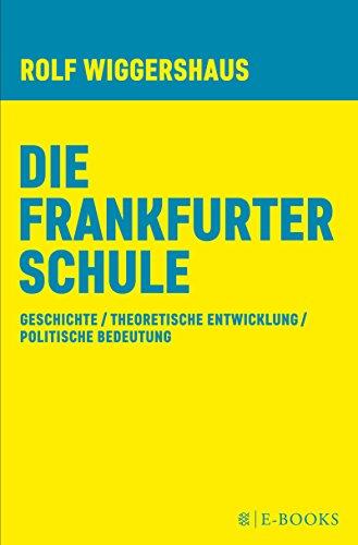 Die Frankfurter Schule: Geschichte / Theoretische Entwicklung/ Politische Bedeutung