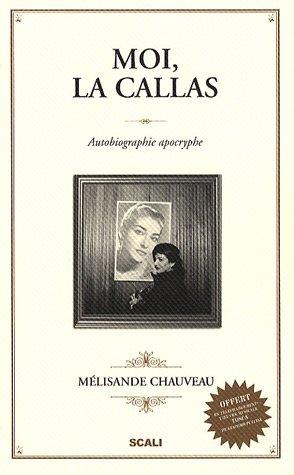 Moi, la Callas : Autobiographie apocryph...