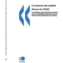 La Mesure du Capital -- Manuel de l'OCDE : La mesure des stocks de capital, de la consommation de capital fixe et des services du capital