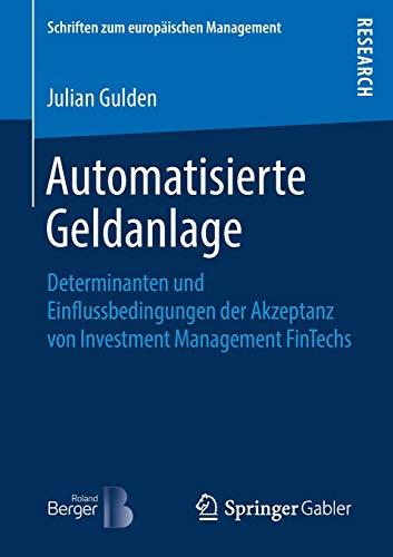 Automatisierte Geldanlage: Determinanten und Einflussbedingungen der Akzeptanz von Investment Management FinTechs (Schriften zum europäischen Management)