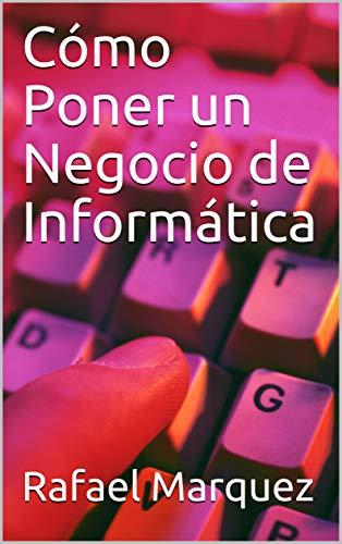 Cómo Poner un Negocio de Informática eBook: Rafael Marquez: Amazon ...