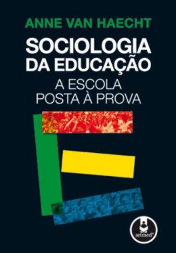 Sociologia Da Educao A Escola Posta A Prova (Em Portuguese do Brasil)
