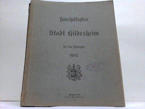 Haushaltsplan der Stadt Hildesheim für das Etatsjahr 1913 (Stadt Haushaltsplan)