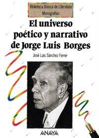 El universo poético y narrativo de Jorge Luis Borges (Literatura - Biblioteca Básica De Literatura - Serie «Monografías») por J. L. Sánchez Gómez