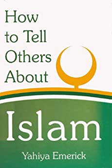 How to Tell Others about Islam (English Edition) par [Emerick, Yahiya]