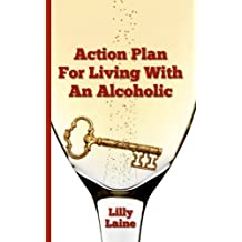 Action Plan for Living with an Alcoholic: A Survival Guide for Partners and Spouses