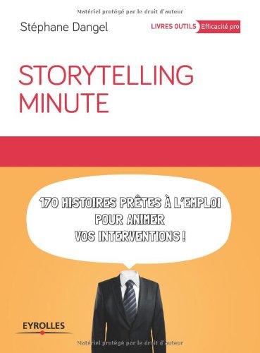Storytelling minute: 170 histoires prêtes à l'emploi pour animer vos interventions.