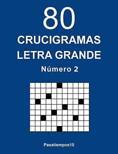 80 Crucigramas Letra Grande - N. 2: Volume 2 por Pasatiempos10