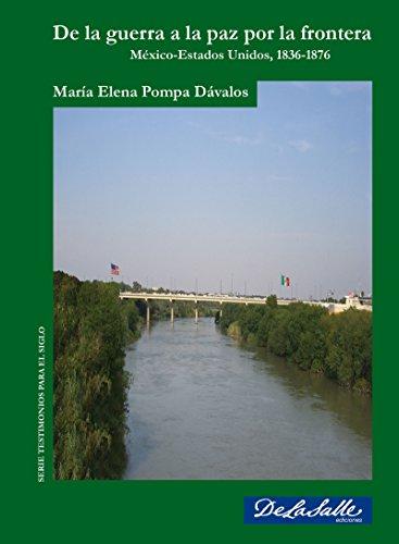 De la guerra a la paz por la frontera (Testimonios para el siglo) por María Elena  Pompa Dávalos