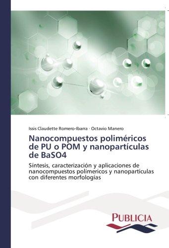 Nanocompuestos poliméricos de PU o POM y nanopartículas de BaSO4: Síntesis, caracterización y aplicaciones de nanocompuestos polímericos y nanopartículas con diferentes morfologías por Issis Claudette Romero-Ibarra