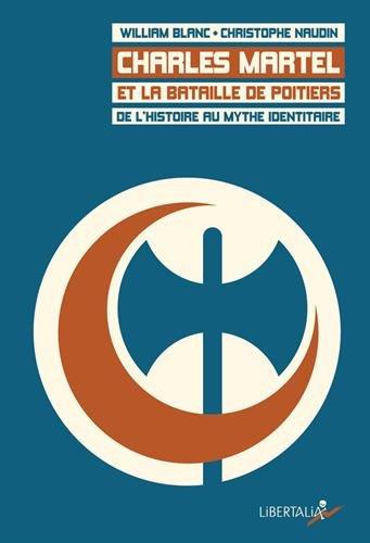 Charles Martel et la bataille de Poitiers : De l'histoire au mythe identitaire par William Blanc
