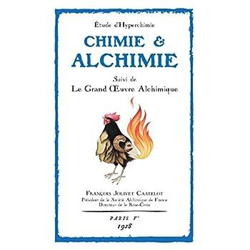 Chimie et Alchimie: Étude d'hyperchimie suivie du Grand Œuvre Alchimique