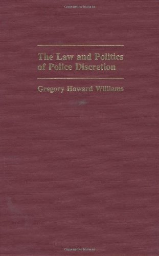 The Law and Politics of Police Discretion (Contributions in Criminology & Penology)