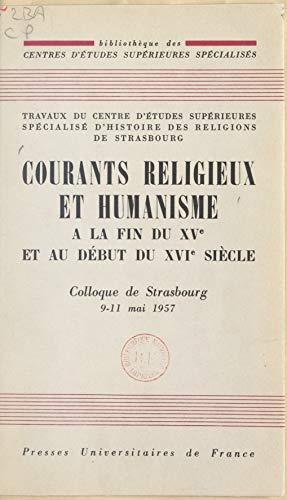 Courants religieux et humanisme à la fin du XVe et au début du XVIe siècle: Colloque de Strasbourg, 9-11 mai 1957