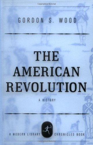 The American Revolution: A History (Modern Library Chronicles) by Gordon S. Wood (2002-01-22)