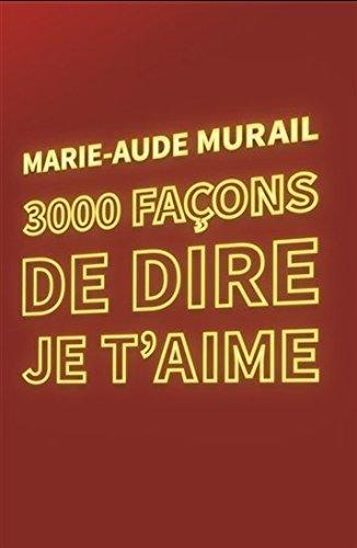 3000 façons de dire je t'aime par Marie-Aude Murail
