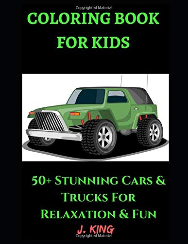 Coloring Book for Kids: 50+ Cars & Trucks For Relaxation and Fun - Children Activity Books for Kids Aged 2-4, 4-8, Boys, Girls, Preschoolers & ... Early Learning (Kid's Coloring Book, Band 3)