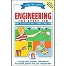 Janice Vancleave's Engineering for Every Kid: Easy Activities That Make Learning Science Fun (Science for Every Kid Series) by Janice Pratt VanCleave (2008-08-11)