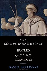 The King of Infinite Space: Euclid and His Elements by David Berlinski (2013-01-29)