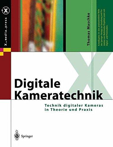 Digitale Kameratechnik: Technik digitaler Kameras in Theorie und Praxis (X.media.press) Desktop Digital Digitale Kamera