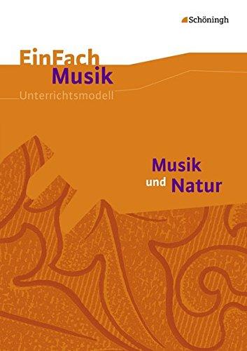 EinFach Musik / Unterrichtsmodelle für die Schulpraxis: EinFach Musik: Musik und Natur