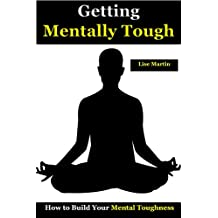 Getting Mentally Tough: How to Build Your Mental Toughness