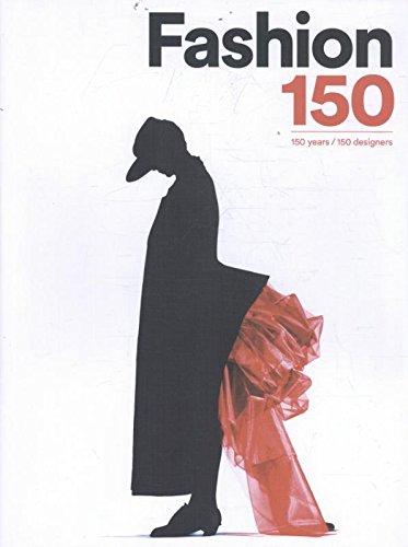 Fashion 150: 150 years / 150 designers par Arianna Piazza, Alessia Schiavi