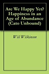 Are We Happy Yet? Happiness in an Age of Abundance (Cato Unbound Book 42007) (English Edition)