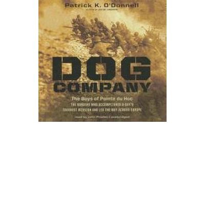 [( Dog Company: The Boys of Pointe du Hoc: The Rangers Who Accomplished D-Day's Toughest Mission and Led the Way Across Europe )] [by: Patrick K O'Donnell] [Nov-2012]