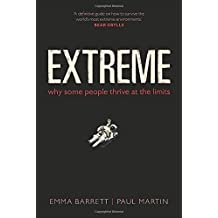 By Emma Barrett Extreme: Why some people thrive at the limits [Hardcover]