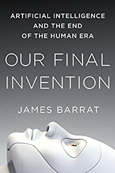 Our Final Invention: Artificial Intelligence and the End of the Human Era von [Barrat, James]