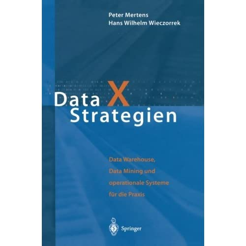 Data X Strategien: Data Warehouse, Data Mining und operationale Systeme f????r die Praxis (German Edition) by Peter Mertens (2000-01-07)