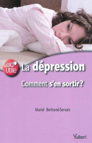 La dépression comment s'en sortir ? par Muriel Bertrand-Servais