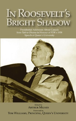 In Roosevelt's Bright Shadow: A Collection in Honour of the 70th Anniversary of FDR's 1938 Speech at Queen's University and Marking Canada's Special of Political Leadership Occasional, Band 2 (Collection 70th Anniversary)