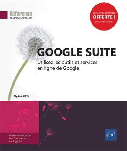 Google Suite - Utilisez les outils et services en ligne de Google par Myriam GRIS
