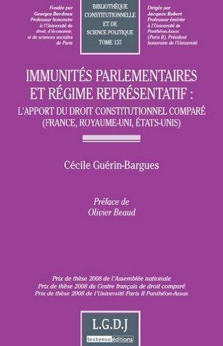 Immunités parlementaires et régime représentatif : L'apport du droit constitutionnel comparé (France, Royaume-Uni, Etats-Unis) de Cécile Guérin-Bargues (19 juillet 2011) Broché