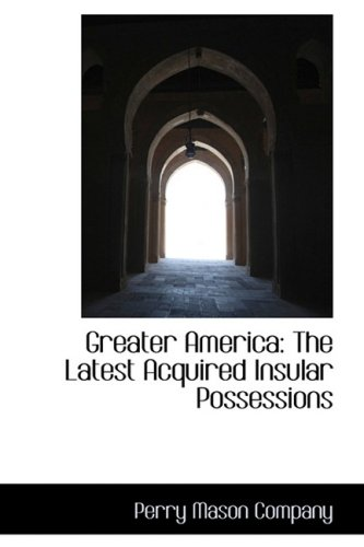 Greater America: The Latest Acquired Insular Possessions