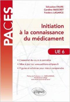 Initiation  la Connaissance du Mdicament UE6 de Sbastien Faure,Caroline Mascret ,Frdric Lagarce ( 13 dcembre 2011 )