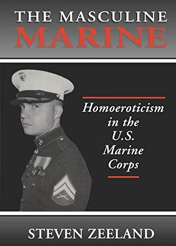 The Masculine Marine: Homoeroticism in the US Marine Corps (Haworth Gay & Lesbian Studies) - Gay Marine