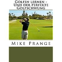 Golfen lernen - Und der perfekte Golfschwung