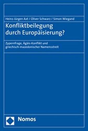 Konfliktbeilegung durch Europäisierung?: Zypernfrage, Ägäis-Konflikt und griechisch-mazedonischer Namensstreit