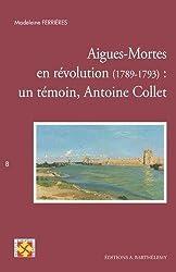 Aigues-Mortes en révolution (1789-1793) : un témoin, Antoine Collet