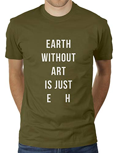 Earth Without Art is Just Eh - Herren T-Shirt von KaterLikoli, Gr. 3XL, Olive